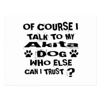 Of Course I Talk To My Akita Dog Designs Postcard