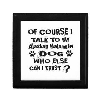Of Course I Talk To My Alaskan Malamute Dog Design Gift Box