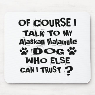Of Course I Talk To My Alaskan Malamute Dog Design Mouse Pad
