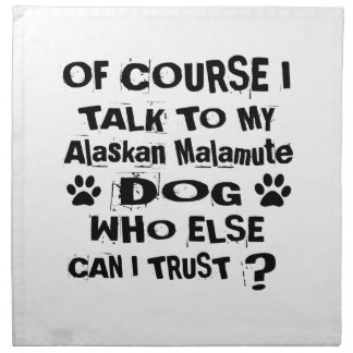 Of Course I Talk To My Alaskan Malamute Dog Design Napkin