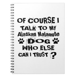 Of Course I Talk To My Alaskan Malamute Dog Design Notebooks