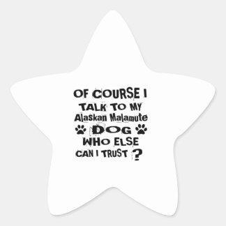Of Course I Talk To My Alaskan Malamute Dog Design Star Sticker