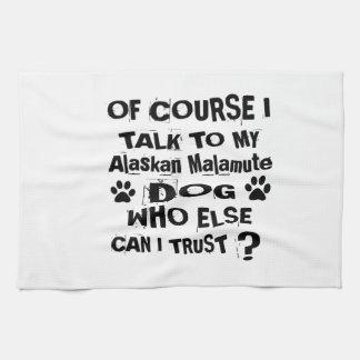 Of Course I Talk To My Alaskan Malamute Dog Design Tea Towel