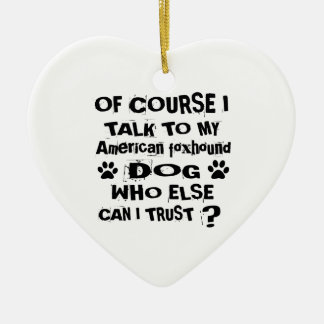 Of Course I Talk To My American foxhound Dog Desig Ceramic Ornament