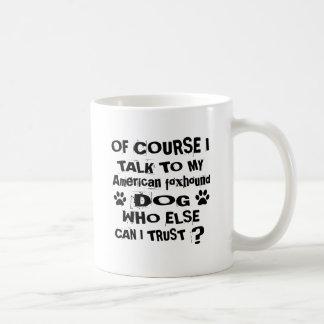 Of Course I Talk To My American foxhound Dog Desig Coffee Mug