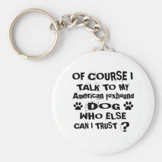 Of Course I Talk To My American foxhound Dog Desig Key Ring