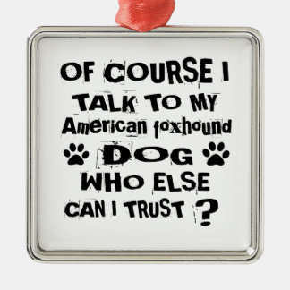 Of Course I Talk To My American foxhound Dog Desig Metal Ornament