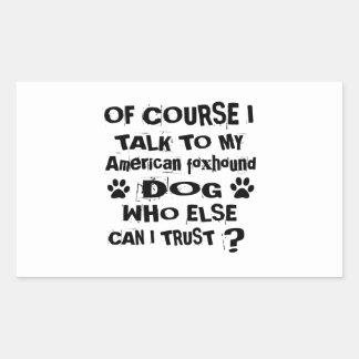 Of Course I Talk To My American foxhound Dog Desig Rectangular Sticker