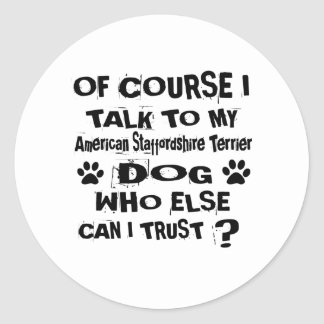 Of Course I Talk To My American Staffordshire Terr Classic Round Sticker