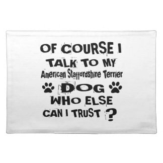 Of Course I Talk To My American Staffordshire Terr Placemat