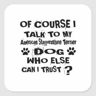 Of Course I Talk To My American Staffordshire Terr Square Sticker