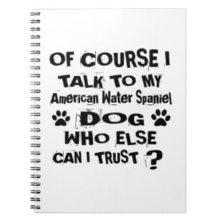 Of Course I Talk To My American Water Spaniel Dog Notebooks