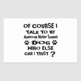 Of Course I Talk To My American Water Spaniel Dog Rectangular Sticker