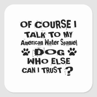 Of Course I Talk To My American Water Spaniel Dog Square Sticker