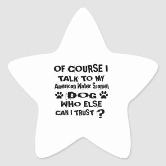 Of Course I Talk To My American Water Spaniel Dog Star Sticker