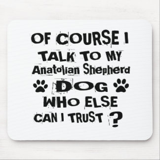 Of Course I Talk To My Anatolian Shepherd Dog Desi Mouse Pad