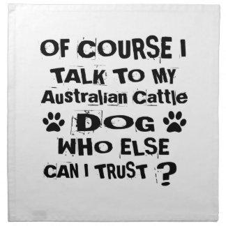 Of Course I Talk To My Australian Cattle Dog Dog D Napkin