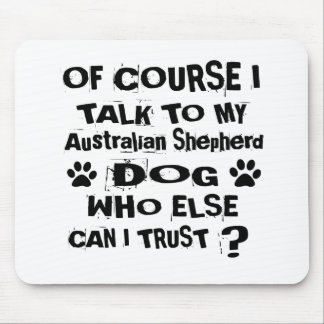 Of Course I Talk To My Australian Shepherd Dog Des Mouse Pad