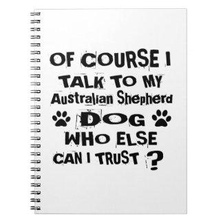 Of Course I Talk To My Australian Shepherd Dog Des Notebook