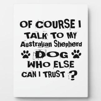Of Course I Talk To My Australian Shepherd Dog Des Plaque