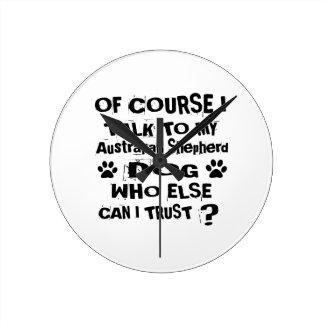 Of Course I Talk To My Australian Shepherd Dog Des Round Clock