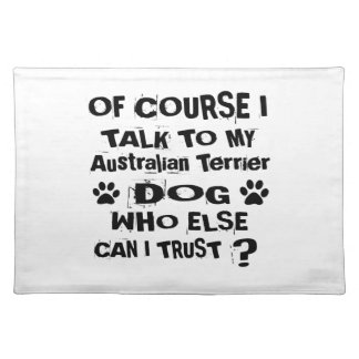Of Course I Talk To My Australian Terrier Dog Desi Placemat