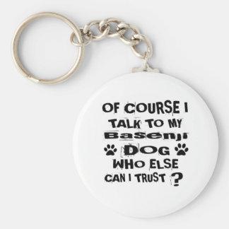 Of Course I Talk To My Basenji Dog Designs Key Ring