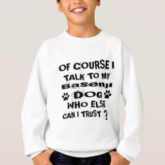 Of Course I Talk To My Basenji Dog Designs Sweatshirt