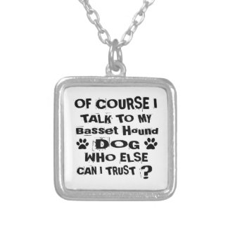 Of Course I Talk To My Basset Hound Dog Designs Silver Plated Necklace