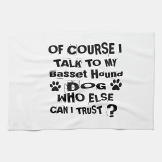 Of Course I Talk To My Basset Hound Dog Designs Tea Towel