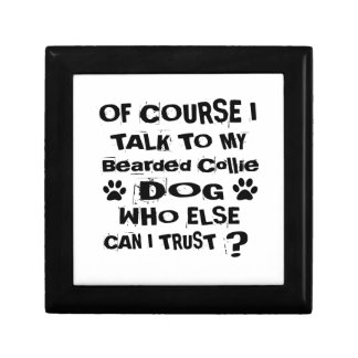 Of Course I Talk To My Bearded Collie Dog Designs Gift Box