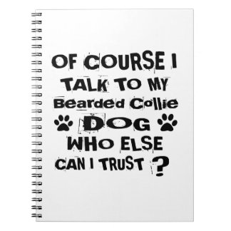 Of Course I Talk To My Bearded Collie Dog Designs Notebooks