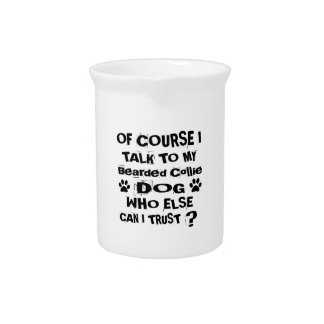 Of Course I Talk To My Bearded Collie Dog Designs Pitcher