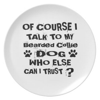 Of Course I Talk To My Bearded Collie Dog Designs Plate
