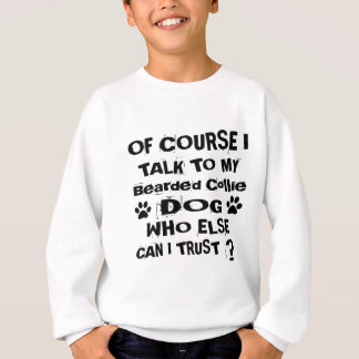 Of Course I Talk To My Bearded Collie Dog Designs Sweatshirt
