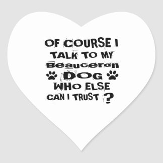 Of Course I Talk To My Beauceron Dog Designs Heart Sticker