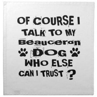 Of Course I Talk To My Beauceron Dog Designs Napkin