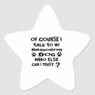 Of Course I Talk To My Beauceron Dog Designs Star Sticker