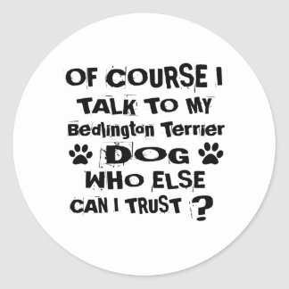 Of Course I Talk To My Bedlington Terrier Dog Desi Classic Round Sticker