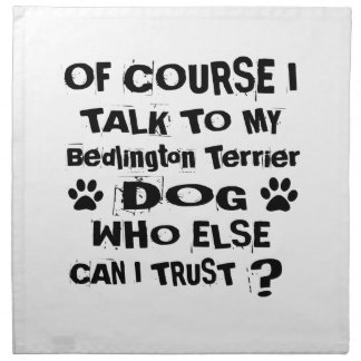 Of Course I Talk To My Bedlington Terrier Dog Desi Napkin