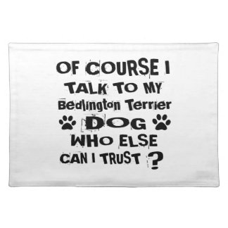 Of Course I Talk To My Bedlington Terrier Dog Desi Placemat