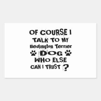 Of Course I Talk To My Bedlington Terrier Dog Desi Rectangular Sticker