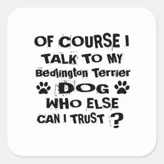 Of Course I Talk To My Bedlington Terrier Dog Desi Square Sticker