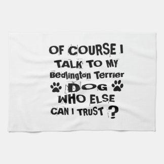 Of Course I Talk To My Bedlington Terrier Dog Desi Tea Towel