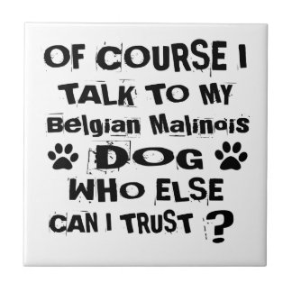 Of Course I Talk To My Belgian Malinois Dog Design Tile