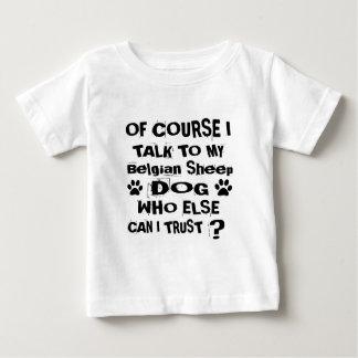 Of Course I Talk To My Belgian Sheepdog Dog Design Baby T-Shirt