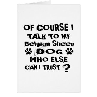 Of Course I Talk To My Belgian Sheepdog Dog Design Card