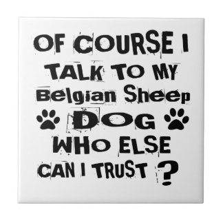 Of Course I Talk To My Belgian Sheepdog Dog Design Ceramic Tile
