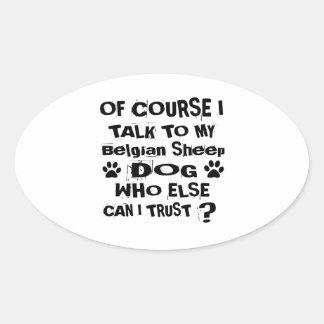 Of Course I Talk To My Belgian Sheepdog Dog Design Oval Sticker
