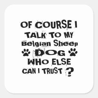 Of Course I Talk To My Belgian Sheepdog Dog Design Square Sticker